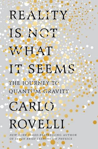 Carlo Rovelli Reality Is Not What It Seems reality is not what it seems the journey to quantum