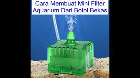 membuat filter aquarium dengan aerator ide kreatif membuat filter aquarium dari botol bekas