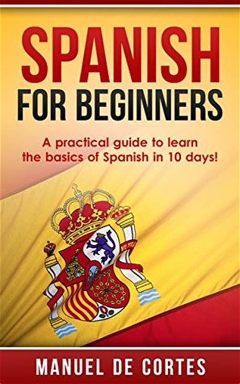 learn spanish parallel spanish for beginners a practical guide to learn the basics of spanish in 10 days free gift