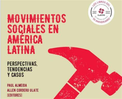 am rica latina en movimiento movimientos sociales en amrica latina i la lucha de