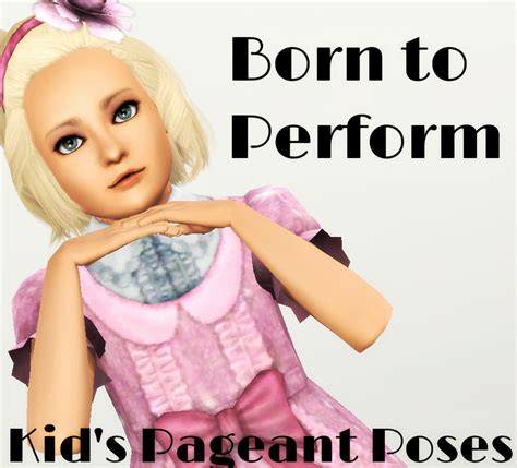 born poser meaning mod the sims born to perform a kid s pageant pose pack