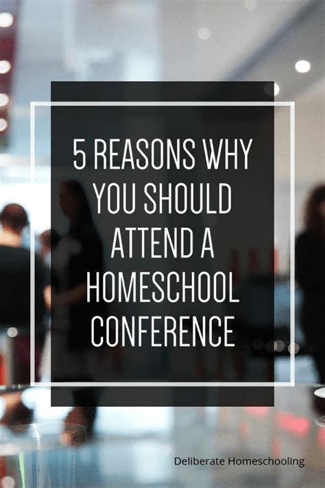 5 Reasons Why You Should comp 5 reasons why you should attend homeschool conference deliberate homeschooling