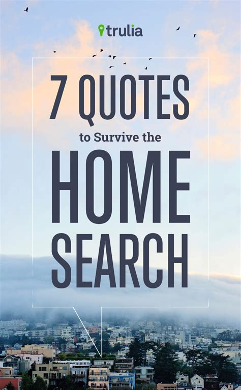 7 quotes to survive the home search trulia s real