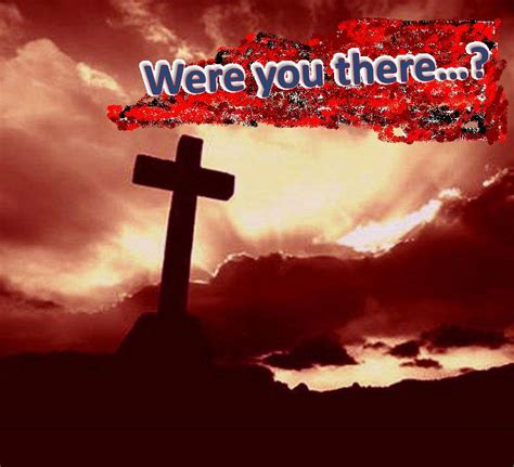 Were You There were you there when they crucified my lord david