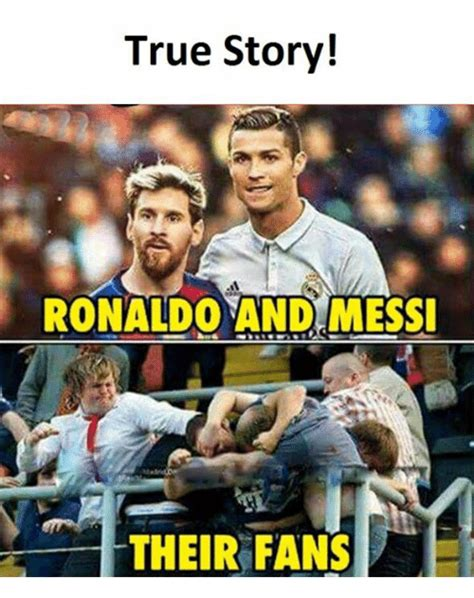 Memes De Ronaldo - true story ronaldo and messi their fans true meme on me me
