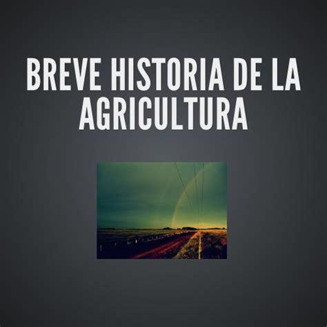 breve historia da la breve historia de la agricultura by dcmunr