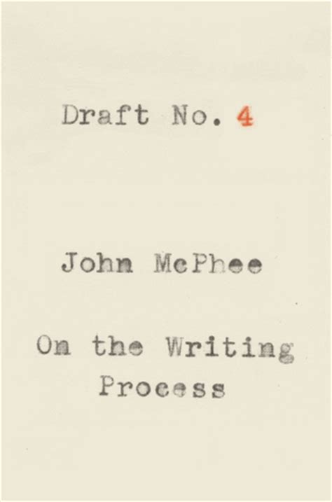 draft no 4 on the writing process books draft no 4 on the writing process by mcphee