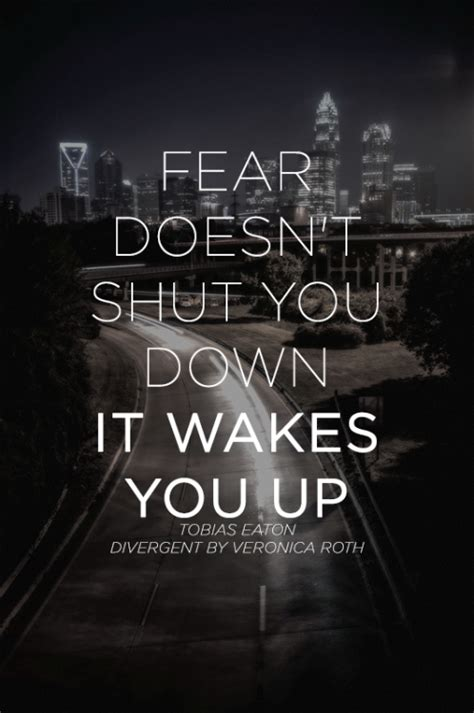 theme quotes from divergent fear doesn t shut you down it wakes you up