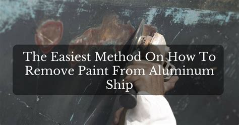 how to remove old paint from aluminum boat the best and the easiest method on how to remove paint