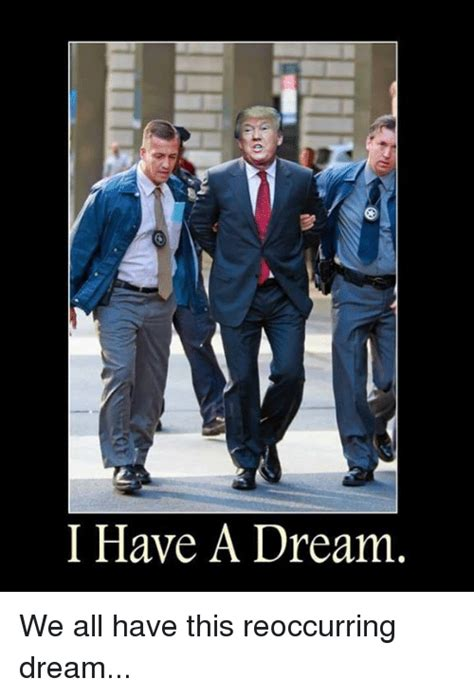 I Had A Dream Meme - i have a dream we all have this reoccurring dream a