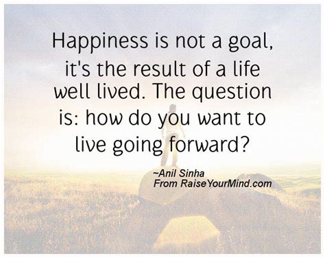 A Well Lived happiness is not a goal it s the result of a well