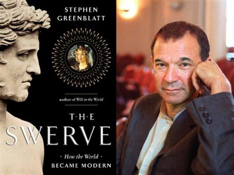 the swerve how the 10 best quotes from quot the swerve how the world became modern quot by stephen greenblatt the book wire