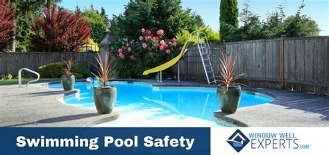 backyard pool safety 10 critical backyard swimming pool safety tips window well experts