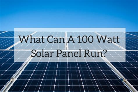 running a house on solar power what can a 100 watt solar panel run a look at a small system