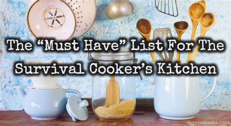 must have kitchen items list the quot must have quot list for the survival cooker s kitchen survivopedia