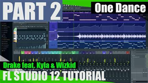 tutorial dance florida drake feat wizkid kyla one dance fl studio tutorial