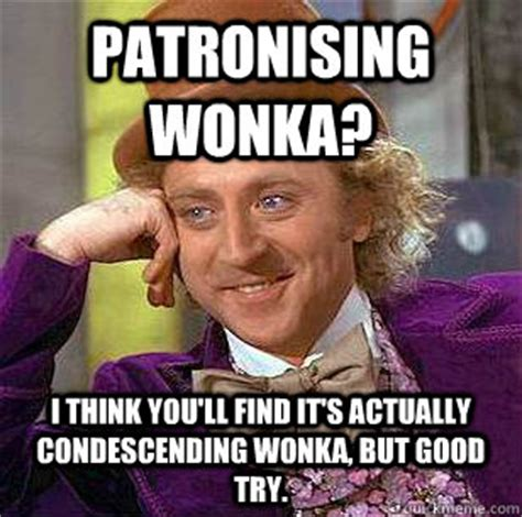 Good Try Meme - patronising wonka i think you ll find it s actually