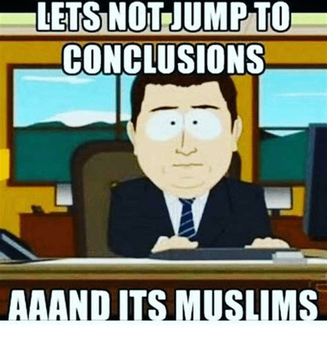 how to a not to jump lets not jump to conclusions aaand its muslims meme on me me