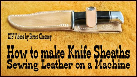 how to make a sheath for a knife how to make leather knife sheaths holsters scabbards leather working