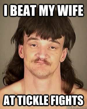 My Wife Meme - i beat my wife at tickle fights successful redneck