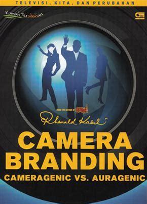 Rhenald Kasali Branding Cameragenic Vs Auragenic branding