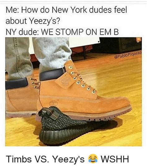 Timbs Memes - me how do new york dudes feel about yeezy s ny dude we stomp on em b timbs vs yeezy s wshh