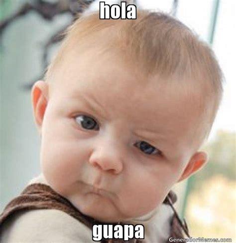 imagenes hola guapa hola guapa meme de bebe esceptico imagenes memes