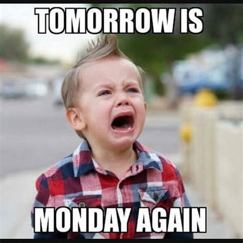 Its Monday Tomorrow Meme - 59 monday meme pictures to try and make your weekend longer