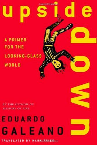 libro upside down a primer upside down a primer for the looking glass world eduardo galeano used books from thrift books