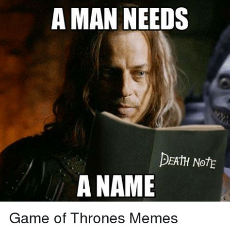 Memes About Death - a man needs death note a name game of thrones memes game