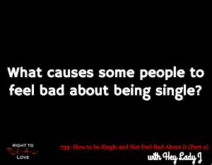 how to feel better about being single how to be single and not feel bad about it part 2