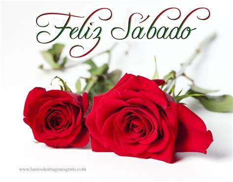feliz sbado de flores imgenes con frases para compartir en 5 imagenes con mensajes de feliz sabado y rosas rojas 2