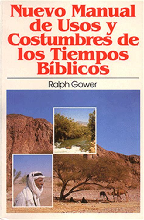 usos y costumbres de spanish nuevo manual de usos y costumbres de tiempos b 237 blicos r gower 6997 btp