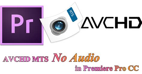 adobe premiere cs6 mts no audio fix avchd mts audio missing in premiere pro cc