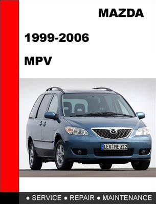 service repair manual free download 1998 mazda mpv electronic valve timing mazda mpv 1999 2006 workshop factory service repair manual downlo