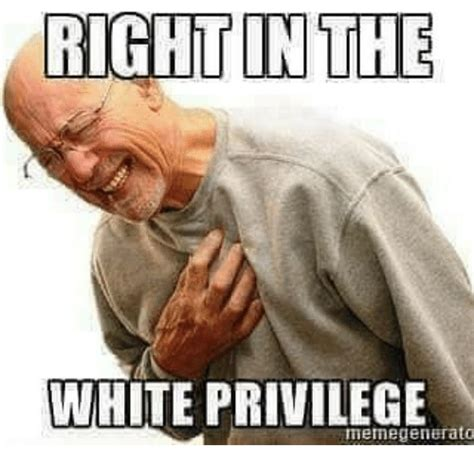 White Memes - white privilege meme www pixshark com images galleries with a bite