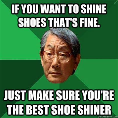 I Make Shoes Meme - high expectations asian father memes quickmeme