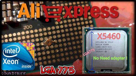 aliexpress xeon aliexpress intel 174 xeon 174 lga 771 to 775 unboxing x5460
