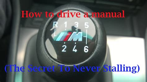 how to drive a manual the secret to never stalling youtube