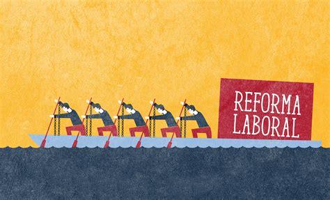 reforma laboral 2016 ecory revertir la reforma laboral no mejorar 225 el mercado