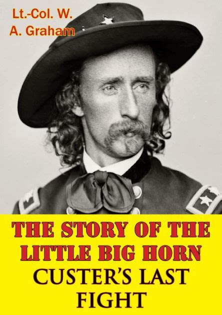 the fights on the horn unveiling the mysteries of custer s last stand books the story of the big horn custer s last fight by w