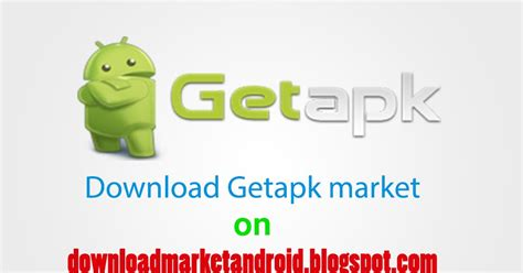 get apk getapk market apk for android to get paid apps for free
