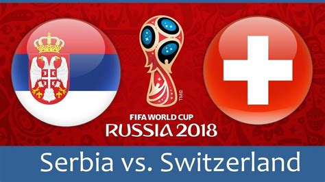 serbia vs switzerland live world cup football match