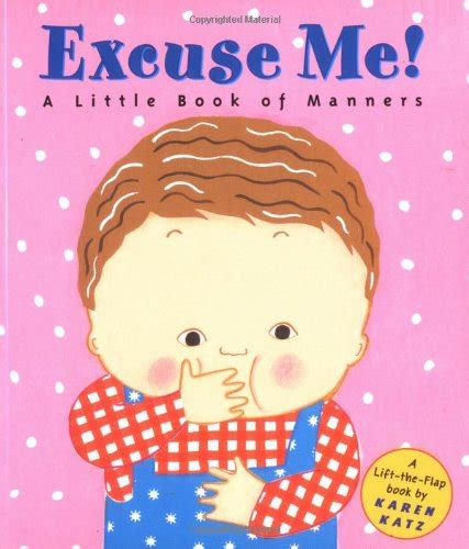 excuse me a little 0448425858 excuse me a little book of manners by karen katz baby to pre k