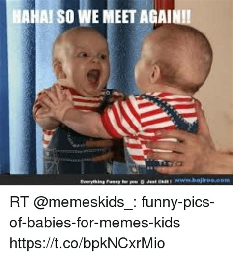 Memes For Kids - aha so we meet agai rt funny pics of babies for memes