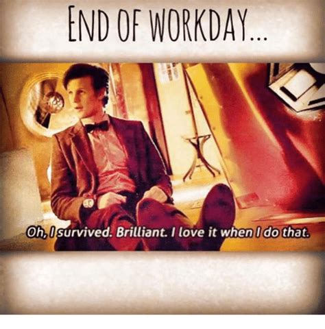 End Of Work Day Meme - 25 best memes about i survived i survived memes