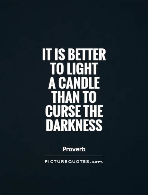 Light A Candle Don T Curse The Darkness by It Is Better To Light A Candle Than To Curse The Darkness
