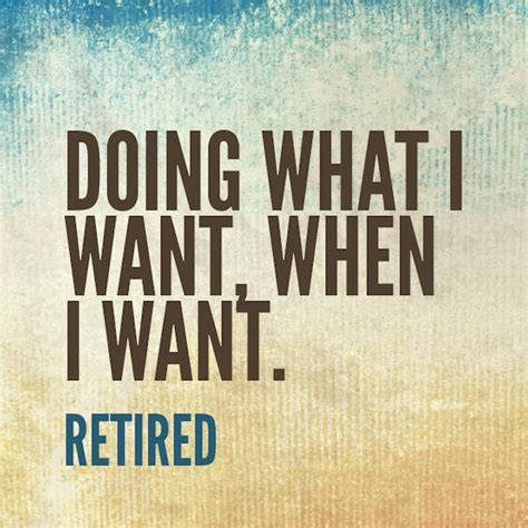 What I Want Now by Top 10 Retirement Quotes The Senior List
