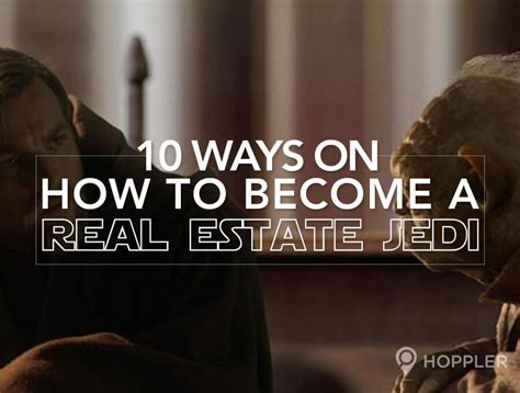 being a realtor 10 ways on how to become a real estate jedi