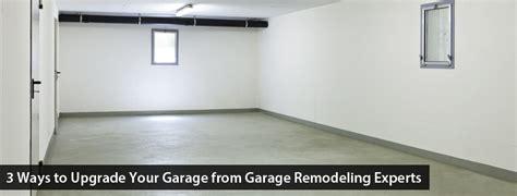 Garage Upgrades 3 Ways To Upgrade Your Garage From Garage Remodeling